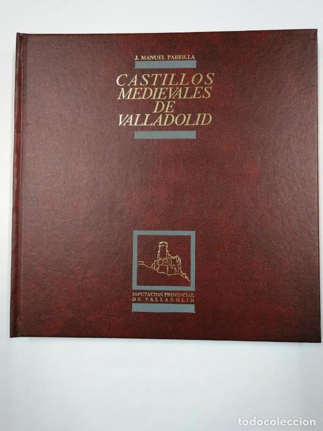 CASTILLOS MEDIEVALES DE VALLADOLID. - J. MANUEL PARRILLA. DIPUTACION PROVINCIAL VALLADOLID. TDK352 - (Libros sin clasificar)