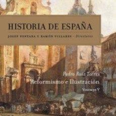 Livres: HISTORIA DE ESPAÑA. VOLUMEN 5. REFORMISMO E ILUSTRACIÓN - PEDRO RUIZ TORRES. Lote 241081915