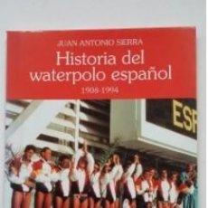 Livros em segunda mão: HISTORIA DEL WATERPOLO ESPAÑOL. JUAN ANTONIO SIERRA. 1908-1994. TDK375 -. Lote 241700320