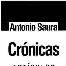 Libros: CRÓNICAS. ARTÍCULOS (PRIMERA EDICIÓN) - ANTONIO SAURA. Lote 238805640