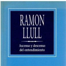 Libros: ASCENSO Y DESCENSO DEL ENTENDIMIENTO - RAMÓN LLULL. Lote 240469020