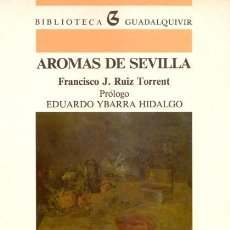 Libros: AROMAS DE SEVILLA - FRANCISCO J. RUIZ TORRENT. Lote 241939145