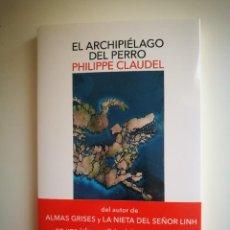 Libros: EL ARCHIPIELAGO DEL PERRO [LIBRO] PHILIPPE CLAUDEL. Lote 242344145