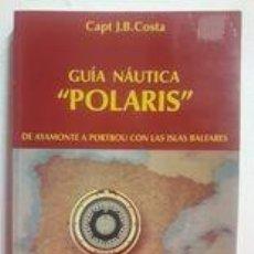 Libros: GUÍA NÁUTICA POLARIS / CAPITÁN J.B. COSTA / DE AYAMONTE A PORTBOU CON LAS ISLAS BALEARES / 1995. Lote 243702385
