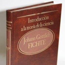 Libros: PRIIMERA Y SEGUNDA INTRODUCCIÓN A LA TEORÍA DE LA CIENCIA - FICHTE, JOHANN GOTTLIEB. Lote 243874590