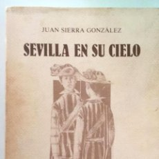 Libros: SEVILLA EN SU CIELO. JUAN SIERRA GONZÁLEZ. Lote 243913510