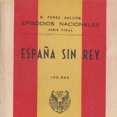 Libros: EPISODIOS NACIONALES. SERIE FINAL. ESPAÑA SIN REY - PÉREZ GALDÓS, BENITO. Lote 244560845