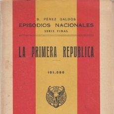 Libros: EPISODIOS NACIONALES. SERIE FINAL. LA PRIMERA REPÚBLICA - PÉREZ GALDÓS, BENITO. Lote 244560865
