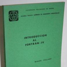 Libros: INTRODUCCIÓN AL FORTRAN - IV - COLLADO, MANUEL. Lote 244575420