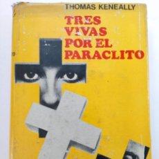 Libros: TRES VIVAS POR EL PARACLITO - THOMAS KENEALLY - LUIS DE CARALT EDITOR. Lote 244706335