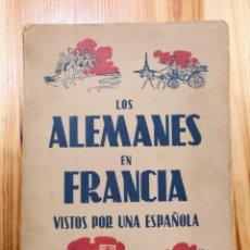 Libros: * LIBRO ANTIGUO, LOS ALEMANES EN FRANCIA VISTOS POR UNA ESPAÑOLA EDITADO EL AÑO 1942. Lote 244922875