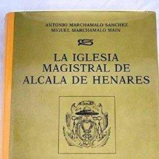 Libros: LA IGLESIA MAGISTRAL DE ALCALÁ DE HENARES. HISTORIA, ARTE Y TRADICIONES - MARCHAMALO SÁNCHEZ, ANTONI. Lote 245209910