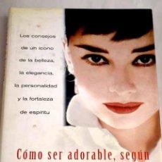 Libros: CÓMO SER ADORABLE, SEGÚN AUDREY HEPBURN. Lote 245513860