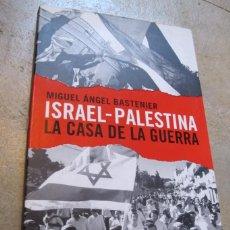 Libros: ISRAEL - PALESTINA. LA CASA DE LA GUERRA. MIGUEL ANGEL BASTENIER. Lote 245558515