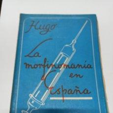 Libros: LA MORFINOMANIA EN ESPAÑA POR HUGO. MADRID, 1944, 70 PAGINAS.. Lote 245616330