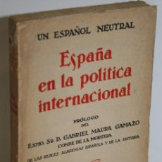 Libros: ESPAÑA EN LA POLÍTICA INTERNACIONAL - UN ESPAÑOL NEUTRAL. Lote 245892290