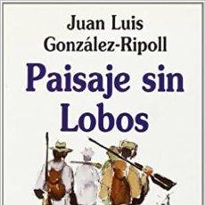 Libros: PAISAJE SIN LOBOS. JUAN LUIS GANZALEZ RIPOLL. Lote 245969705