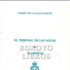 Libros: CALLE MARTIN, CRISPÍN DE LA. EL TRIBUNAL DE LAS AGUAS DE PLASENCIA. Lote 246094670