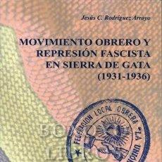 Libros: RODRÍGUEZ ARROYO, JESÚS C. MOVIMIENTO OBRERO Y REPRESIÓN FASCISTA EN SIERRA DE GATA (1931-1936). Lote 246094705