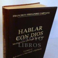 Libros: FERNÁNDEZ CARVAJAL, FRANCISCO. HABLAR CON DIOS. MEDITACIONES PARA CADA DÍA DEL AÑO. TOMO I: NVIDAD,. Lote 246094745