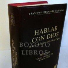 Libros: FERNÁNDEZ CARVAJAL, FRANCISCO. HABLAR CON DIOS. MEDITACIONES PARA CADA DÍA DEL AÑO. TOMO III: TIEMPO. Lote 246094750
