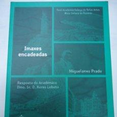Libros: IMAXES ENCADEADAS 2009 MGUELANXO PRADO RESP. XURXO LOBATO REAL ACADEMIA GALEGA DE BELAS ARTES NOSA. Lote 246471665
