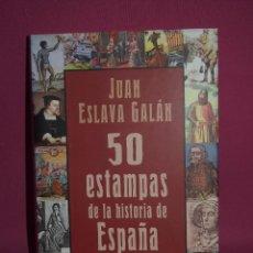 Libros: 50 ESTAMPAS DE LA HISTORIA DE ESPAÑA, JUAN ESLAVA GALAN. Lote 246472375