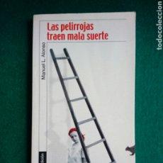 Libros: LIBRO DE MANUEL L. ALONSO DEL 2005 - LAS PELIRROJAS TRAEN MALA SUERTE DE ALFAGUARA. Lote 246543145
