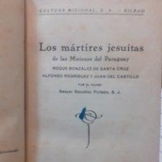 Libri di seconda mano: LOS MARTIRES JESUITAS DE LAS MISIONES DEL PARAGUAY : - GONZALEZ PINTADO, GASPAR S.J.. Lote 246721235