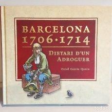 Libros: BARCELONA 1706-1714 / DIETARI D'UN ADROGUER / ORIOL GARCIA QUERA / LIBRO NUEVO.. Lote 248033100