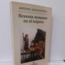 Libros: SESENTA SEMANAS EN EL TRÓPICO. VIAJES POR EL PLANETA EXTERIOR - ESCOHOTADO, ANTONIO. Lote 248683830