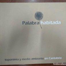 Libros: PALABRA HABITADA TOPONIMIA Y MEDIO AMBIENTE EN CANTABRIA. Lote 249258255