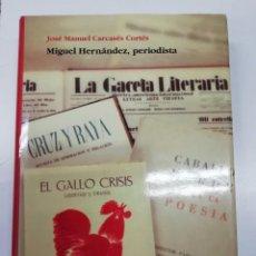 Libros: MIGUEL HERNÁNDEZ, PERIODITA. JOSÉ MANUEL CARCASÉS CORTÉS. COMO NUEVO. Lote 251499965