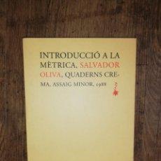 Libros: INTRODUCCIÓ A LA MÈTRICA. SALVADOR OLIVA. QUADERNS CREMA. 2 REIMPRESSIÓ 1996. EN CATALÁN.. Lote 251858805