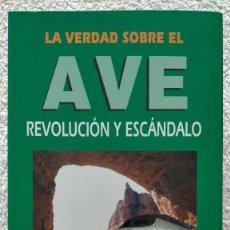 Libros: LA VERDAD SOBRE EL AVE REVOLUCION Y ESCANDALO JOSE MARIA MUÑIZ AZA 24 X 17 X 2. Lote 252060105