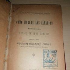 Libros: CÓMO HABLAN LOS CANARIOS - LUÍS Y AGUSTÍN MILLARES CUBAS. 1922. Lote 253107900