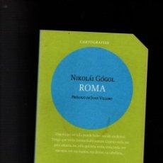 Libros: ROMA. NIKOLAI GOGOL. CARTOGRAFIAS. EDITORIAL ALMADIA, 2014. PROLOGO: JUAN VILLORO. Lote 253162100
