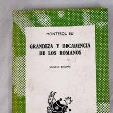 Libros: GRANDEZA Y DECADENCIA DE LOS ROMANOS.- MONTESQUIEU, BARÓN DE. Lote 253207425