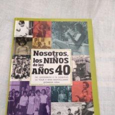 Libros: NOSOTROS LOS NIÑOS DE LOS AÑOS 40. BAYARD 2011.. Lote 253434155