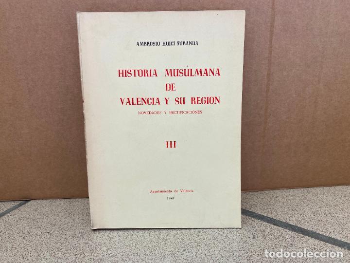 HISTORIA MUSULMANA DE VALENCIA Y SU REGIÓN, NOVEDADES Y RECTIFICACIONES. VOL III - AMBROSIO HUICI Y (Libros sin clasificar)