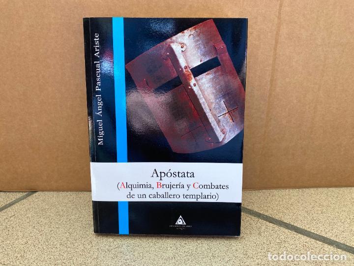 APÓSTATA (ALQUIMIA, BRUJERÍA Y COMBATES DE UN CABALLERO TEMPLARIO). - MIGUEL ÁNGEL PASCUAL ARISTE. (Libros sin clasificar)
