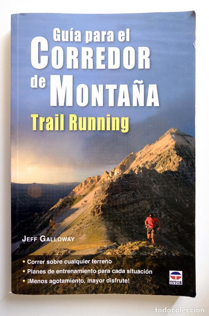 GUIA PARA EL CORREDOR DE MONTAÑA. TRAIL RUNNING. JEFF GALLOWAY. TUTOR EN FORMA. (Libros sin clasificar)