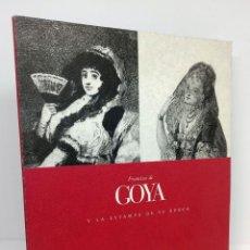 Libros: FRANCISCO DE GOYA Y LA ESTAMPA DE SU ÉPOCA - VV.AA.. Lote 253596720