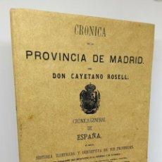 Libros: CRÓNICA DE LA PROVINCIA DE MADRID. REPRODUCCIÓN FACSÍMIL DE LA OBRA PUBLICADA EN 1866 - ROSELL, CAYE. Lote 254113930