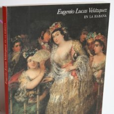 Libros: EUGENIO LUCAS VELÁZQUEZ EN LA HABANA - CRESPO LARRAZABAL, MANUEL & CALVO SERRALLER, FRANCISCO. Lote 254591515
