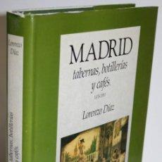 Libros: MADRID. TABERNAS, BOTILLERÍAS Y CAFÉS 1476-1991 - DÍAZ, LORENZO. Lote 254591765