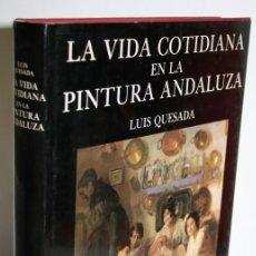 Libros: LA VIDA COTIDIANA EN LA PINTURA ANDALUZA - QUESADA, LUIS. Lote 254591825