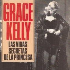 Libros: GRACE KELLY : LAS VIDAS SECRETAS DE LA PRINCESA - JAMES SPADA. Lote 254686770