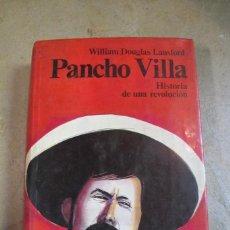 Libros: PANCHO VILLA HISTORIA DE UNA REVOLUCION. WILLIAM DOUGLAS LANSFORD. ARGOS. Lote 254687255