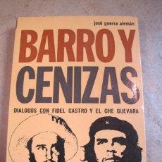 Libros: BARRO Y CENIZAS. JOSE GUERRA ALEMAN. DIALOGOS CON FIDEL CASTRO Y EL CHE GUEVARA. Lote 254687550